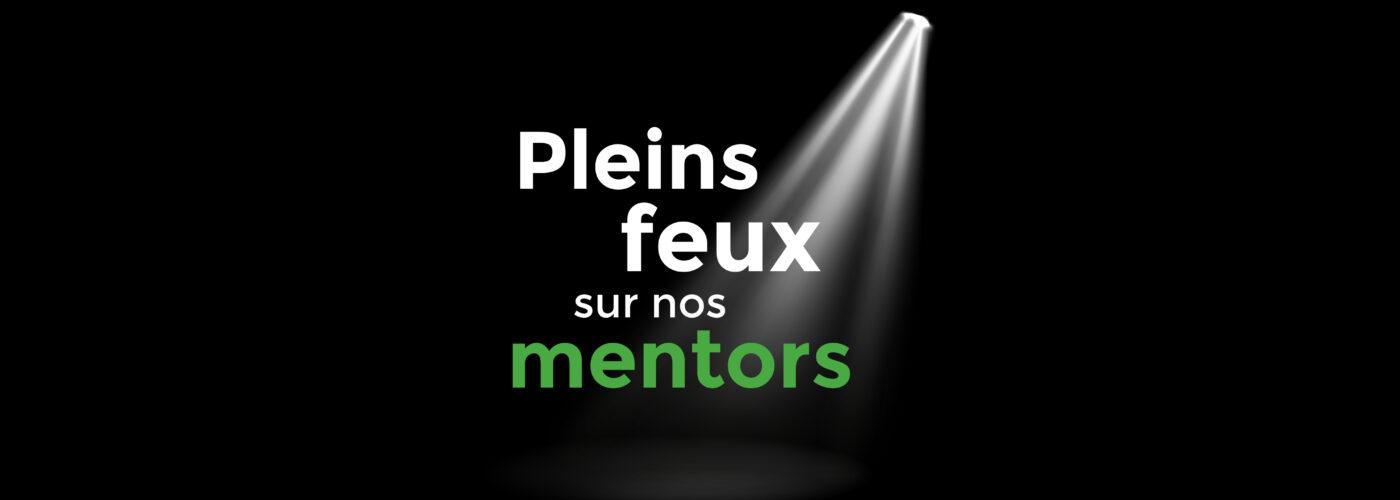 Pleins feux sur nos mentors